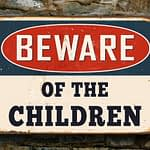 Beware of the Children Sign 4