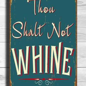 Thou Shalt Not Whine Sign