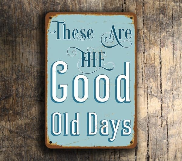 These are the good old days Wall Sign