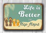 Life is better in Flip Flops Signs