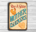 Rise and Shine Mother Cluckers Sign