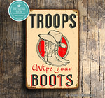 Troops Wipe Your Boots Sign