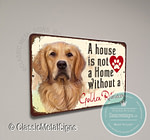 A House is not a home without a Golden Retriever Signs