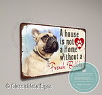 A House is not a home without a French Bulldog Signs