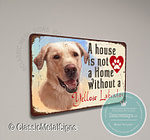 A House is not a home without a Yellow Labrador Signs