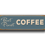 But First Coffee Sign 1