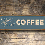 But First Coffee Sign 2