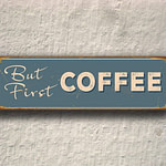 But First Coffee Sign 3