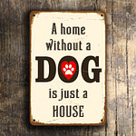 A Home Without a Dog is Just a House Sign