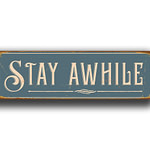Stay Awhile Sign 1