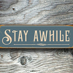 Stay Awhile Sign 2