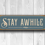 Stay Awhile Sign 3
