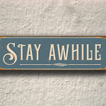 Stay Awhile Sign 4