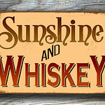 Sunshine and Whiskey Sign 2