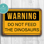 Do Not Feed The Dinosaurs Sign 2