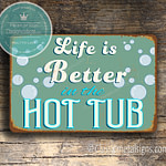 Life is better in the Hot Tub Sign