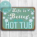Life is better in the Hot Tub Signs