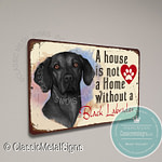 A House is not a home without a Black Labrador Sign