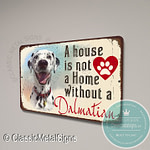 A House is not a home without a Dalmatian Signs