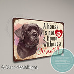 A House is not a home without a Mastiff Signs