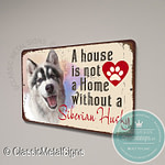 A House is not a home without a Siberian Husky Sign