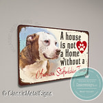 A House is not a home without an American Staffordshire Terrier Sign