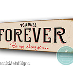 You will Forever be my Always Signs