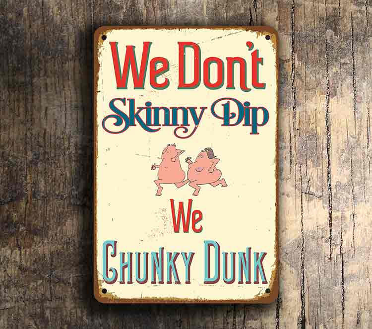 We Don't Skinny Dip We Chunky Dunk - Swimming pool sign