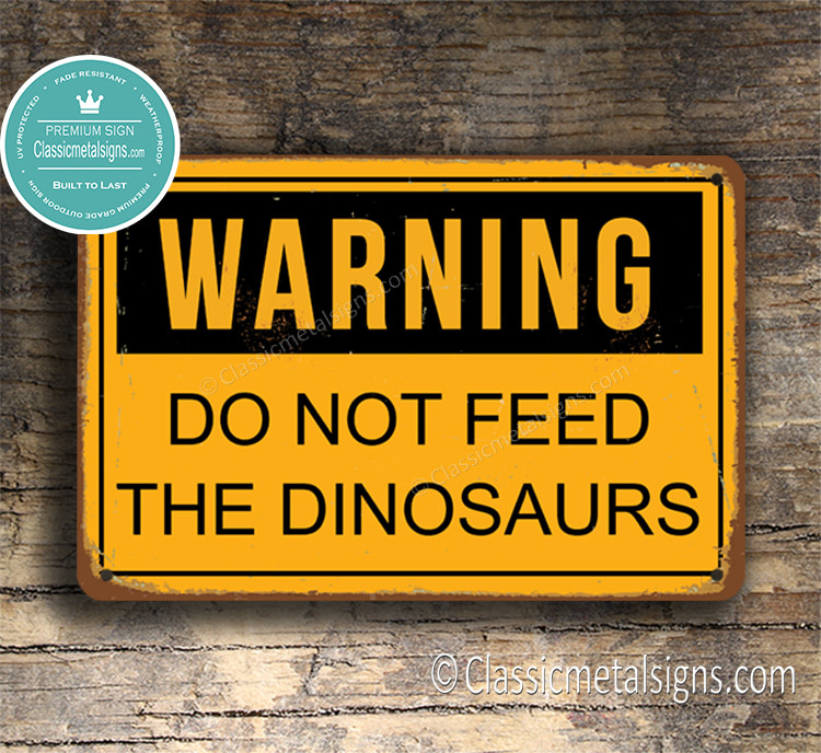 Do Not Feed The Dinosaurs Sign
